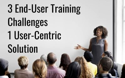 3 Enterprise Software End-User Training Challenges, 1 User-Centric Solution