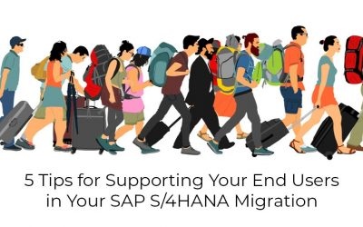 5 Tips for Supporting Your End Users in Your SAP S/4 HANA Migration